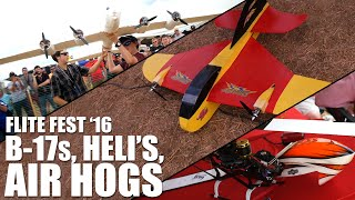 B-17s, Heli's, Air Hogs, Oh My  | Flite Fest 2016 - Recap Part 1