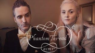 Phantom Thread [ASMR] [featuring ASMR Creations]