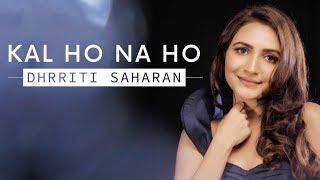 Download lagu Kal Ho Na Ho dhrritisaharan Dhrriti Saharan Cover MP3