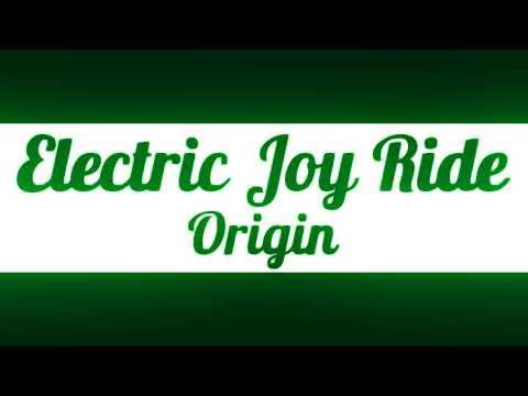 Electric Joy Ride - Origin