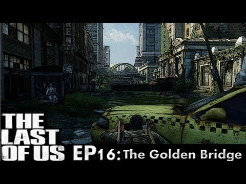 The Last of Us Playthrough pt 16: To The Golden Bridge