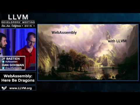 "2015 LLVM Developers' Meeting: Jf Bastien & Dan Gohman ""WebAssembly: Here Be Dragons"""