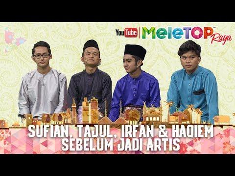 MeleTOP Raya 2017 : Sufian, Tajul, Haqiem & Irfan Sebelum Jadi Artis