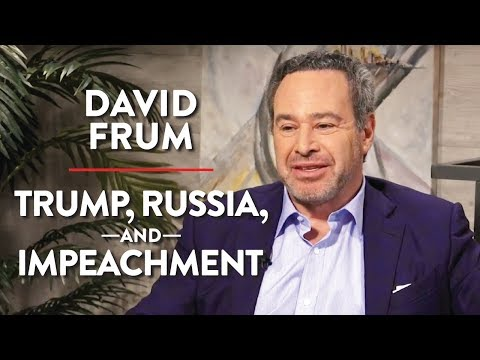 David Frum on Trump, Russia, and Impeachment (Pt. 2)