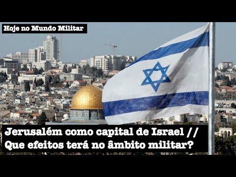 Jerusalém como capital de Israel - Que efeitos terá no âmbito militar?