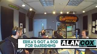 Erika's Got A Rod For Gardening | The Alan Cox Show