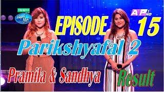 Nepal Idol I Parikshyafal I Episode 15 I Pramila & Sandhya I Result