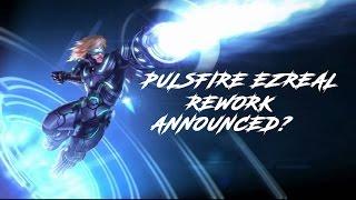 Pulsfire Ezreal Rework Announced? - League Of Legends