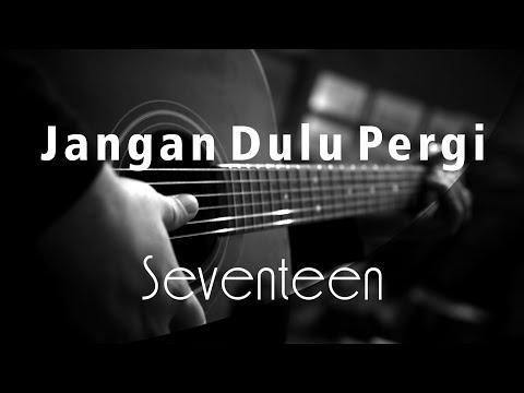 Jangan Dulu Pergi - Seventeen ( Acoustic Karaoke )