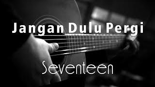 Download lagu Jangan Dulu Pergi Seventeen MP3