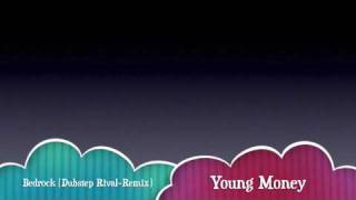 "Young Money - Bedrock Remix (Dubstep ""Rival-Re""mix)"