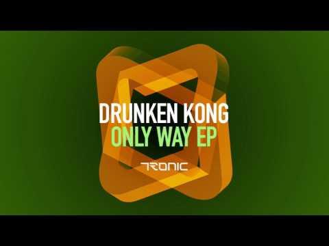 Drunken Kong - Only Way (Original Mix) [Tronic]