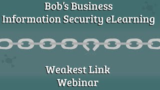 Bob's Business Information Security E-Learning Weakest Link Webinar!