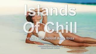 Chillout King Ibiza - Islands Of Chill Vol. 2, HD, 2018, 4+Hours, Beautiful Chill Cafe Mix