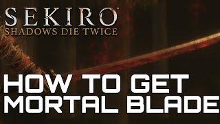 Sekiro Shadows Die Twice HOW TO GET MORTAL BLADE (RED KATANA)