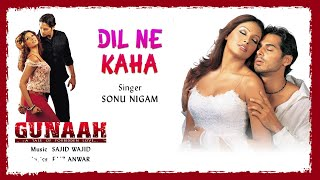 Song name - dil ne kaha album gunaah singer sonu nigam lyrics faiz anwar music composer sajid khan, wajid khan director amol shetge studio vishes...