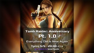 Everything Old Is New Again // Tomb Raider: Anniversary Pt. 1.0