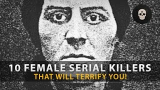 10 Terrifying Female Serial Killers