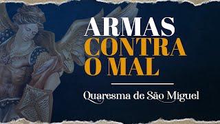 30º  dia - ARMAS contra o MAL   Quaresma de São Miguel Arcanjo 2019   Instituto Hesed