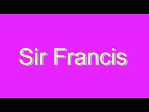 How to Pronounce Sir Francis