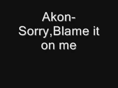 Akon-Sorry,Blame it on me