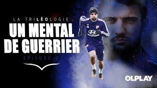 VIDEO: LA TRILEOLOGIE EP2 : UN MENTAL DE GUERRIER | Olympique Lyonnais
