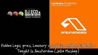 Hidden Logic pres. Luminary vs DJ Eco and Martin Roth - Tonight Is Amsterdam (JoDo Mashup)