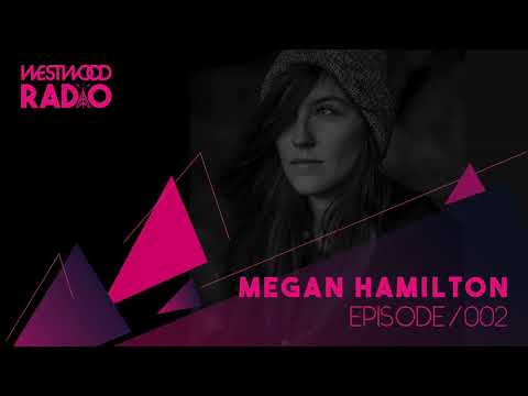 Westwood Radio 002 - Megan Hamilton