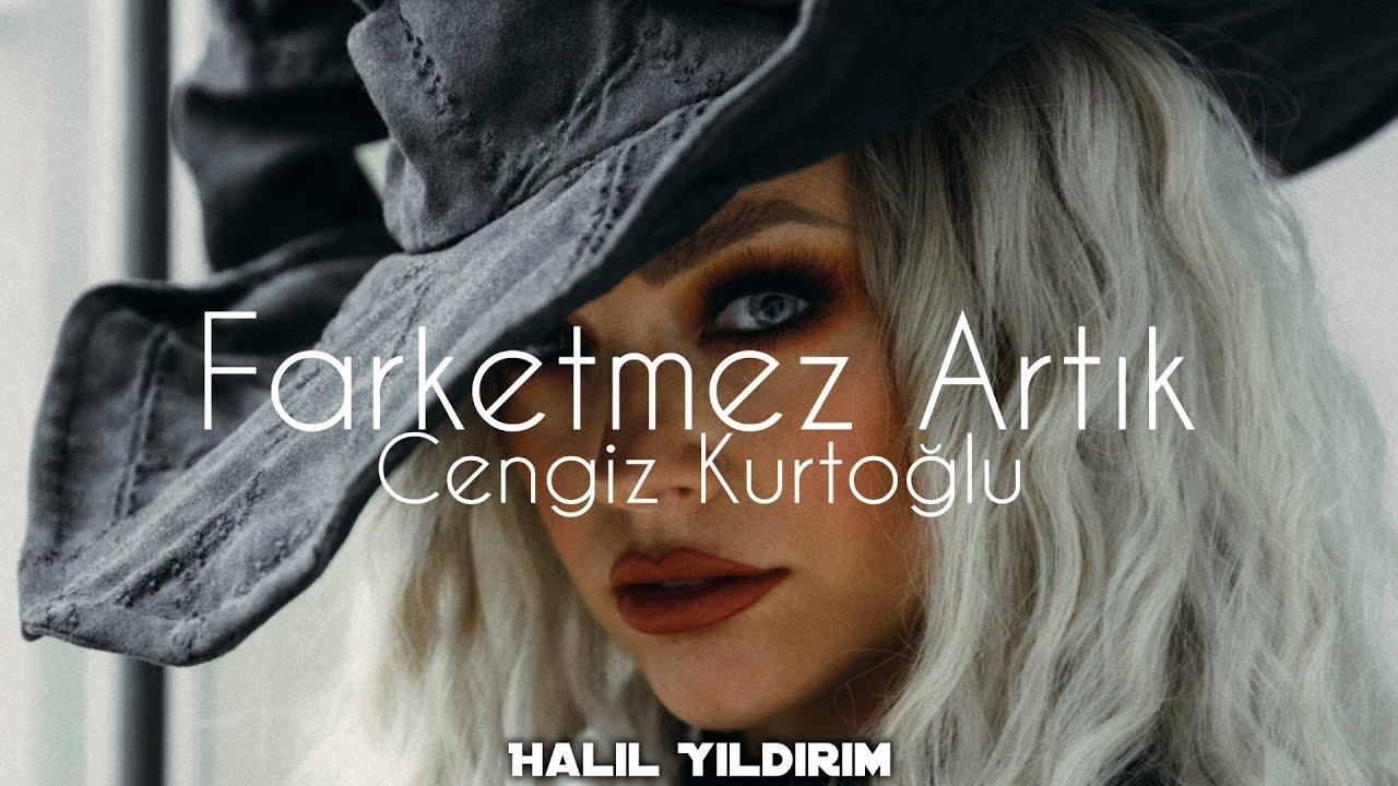 Cengiz Kurtoğlu - Farketmez Artık ( Halil Yıldırım Remix )