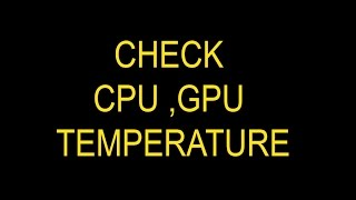 How to know Processor, CPU, Hard drive and GPU temperature easily