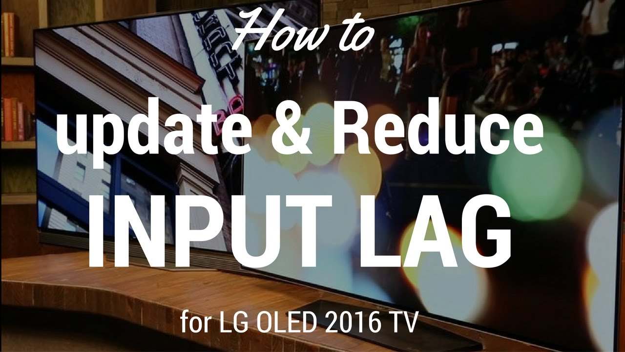 How to update and reduce input lag for LG OLED 2016 TV