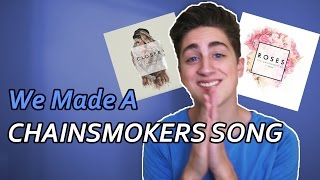 We Made a Chainsmokers Song! - Danny Gonzalez