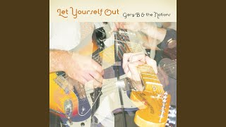 Watch Gary B  The Notions Let Yourself Out video