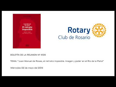 """Rotary Club de Rosario - Carlos Vertanessian """"Juan Manuel de Rosas, el retrato imposible"""" 02/05/2018"""