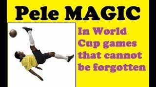 Pele Magic In Past World Cups