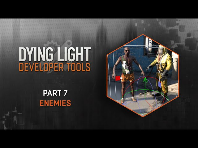 Dying Light Developer Tools Tutorial - Part 7 Enemies