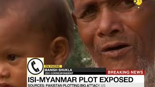 Breaking News: Pakistan's ISI-Myanmar plot exposed