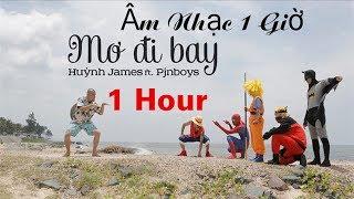 Mơ Đi Bay │ Huỳnh James, Pjnboys │ Âm Nhạc 1 Giờ │ 1 Hour