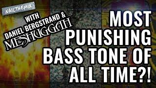 Most punishing bass tone of all time?? [w/ Daniel Bergstrand + Meshuggah]