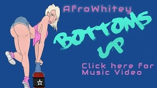 AfroWhitey - Bottoms Up (Official Video)
