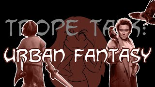 Trope Talk: Urban Fantasy