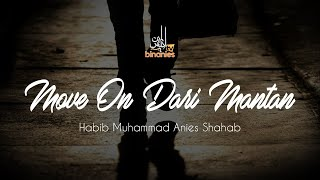 Video MOVE ON DARI MANTAN - Habib Muhammad Bin Anies Shahab download MP3, 3GP, MP4, WEBM, AVI, FLV Maret 2018