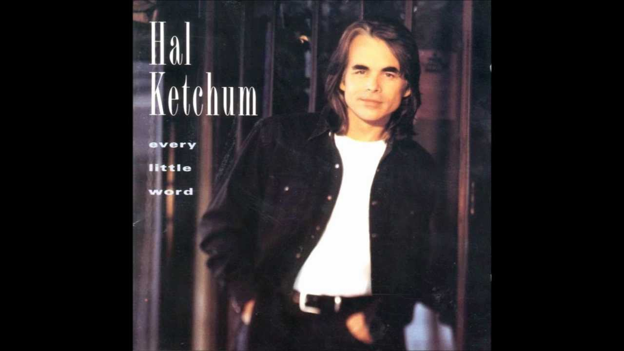 hal ketchum songs the 10 best of all time ranked hal ketchum songs the 10 best of all