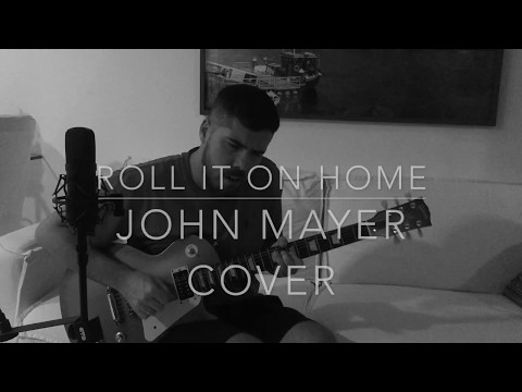 Roll It On Home - John Mayer Cover