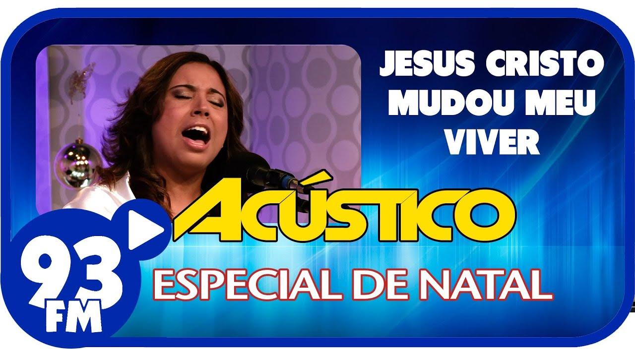 Michele Teixeira - JESUS CRISTO MUDOU MEU VIVER - Acústico 93 Especial de Natal - AO VIVO - Dez/2013