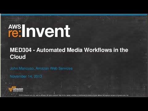 Automated Media Workflows in the Cloud (MED304) | AWS re:Invent 2013