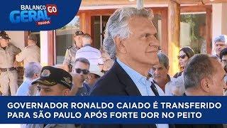 GOVERNADOR RONALDO CAIADO É TRANSFERIDO PARA SÃO PAULO APÓS FORTE DOR NO PEITO