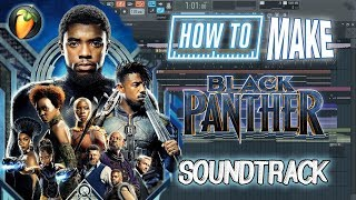 HOW TO MAKE BLACK PANTHER SOUNDTRACK