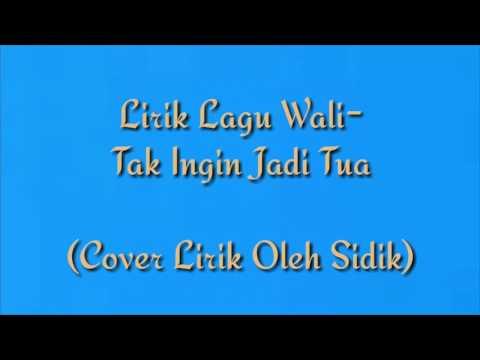 Lirik Lagu Wali - Tak Ingin Jadi Tua (CLO Sidik) #41