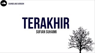 Repeat youtube video Sufian Suhaimi - Terakhir Lirik HD